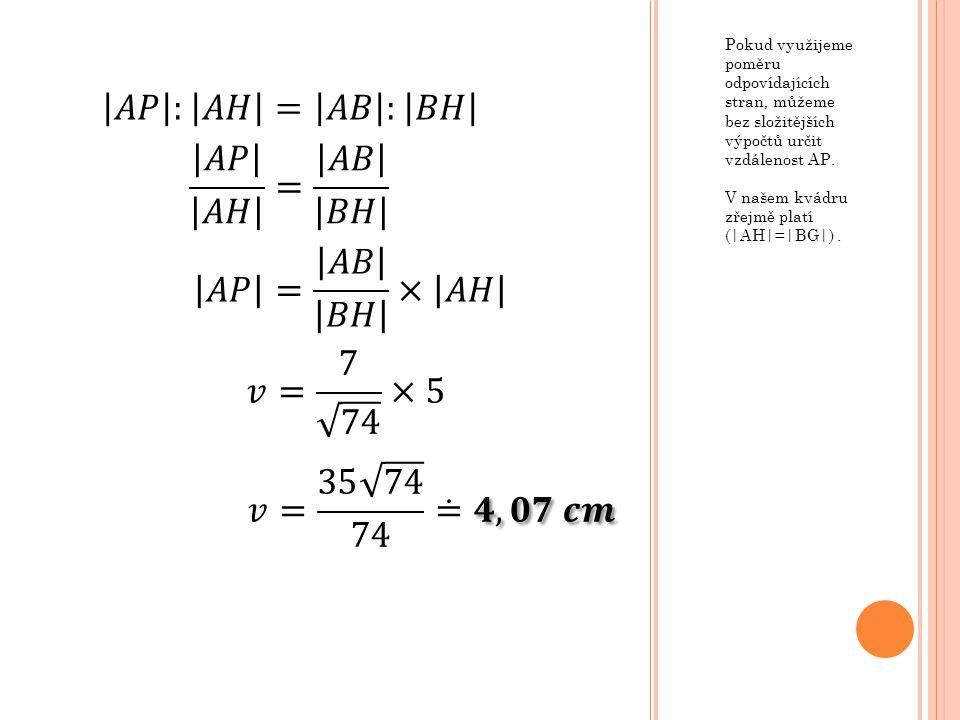 Pokud využijeme poměru odpovídajících stran, můžeme bez složitějších výpočtů určit vzdálenost AP. V našem kvádru zřejmě platí (|AH|=|BG|).