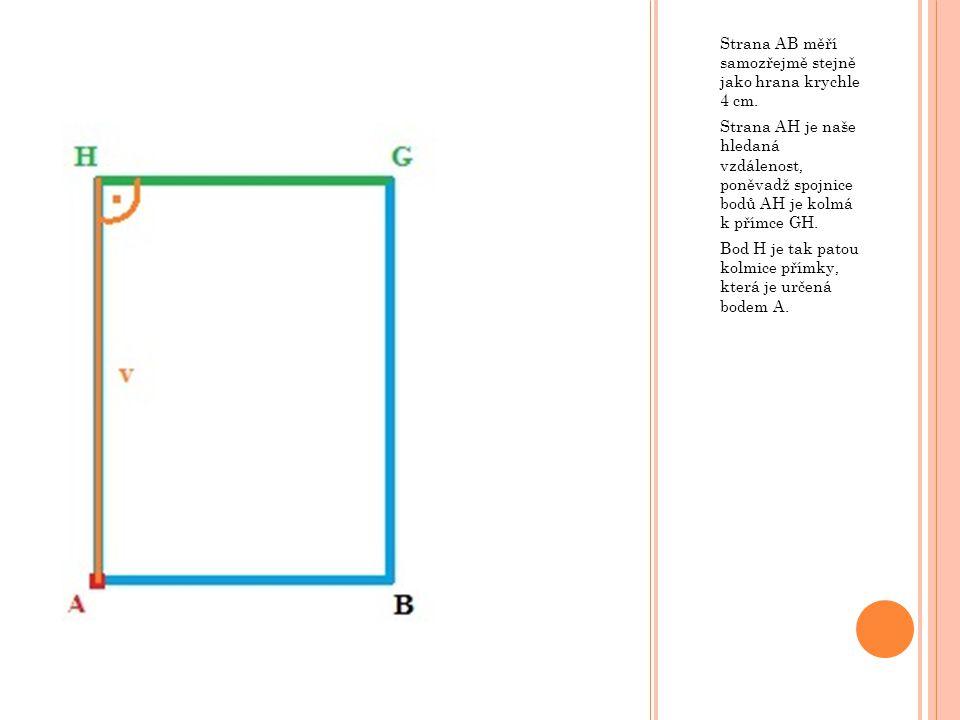 Strana AB měří samozřejmě stejně jako hrana krychle 4 cm. Strana AH je naše hledaná vzdálenost, poněvadž spojnice bodů AH je kolmá k přímce GH. Bod H
