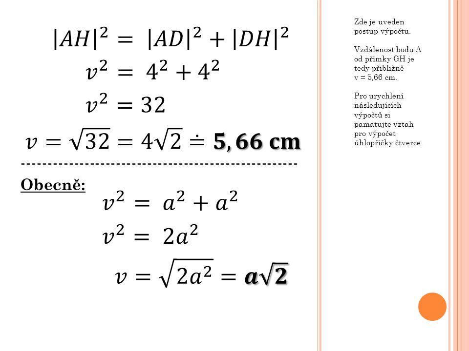 Zde je uveden postup výpočtu. Vzdálenost bodu A od přímky GH je tedy přibližně v = 5,66 cm. Pro urychlení následujících výpočtů si pamatujte vztah pro