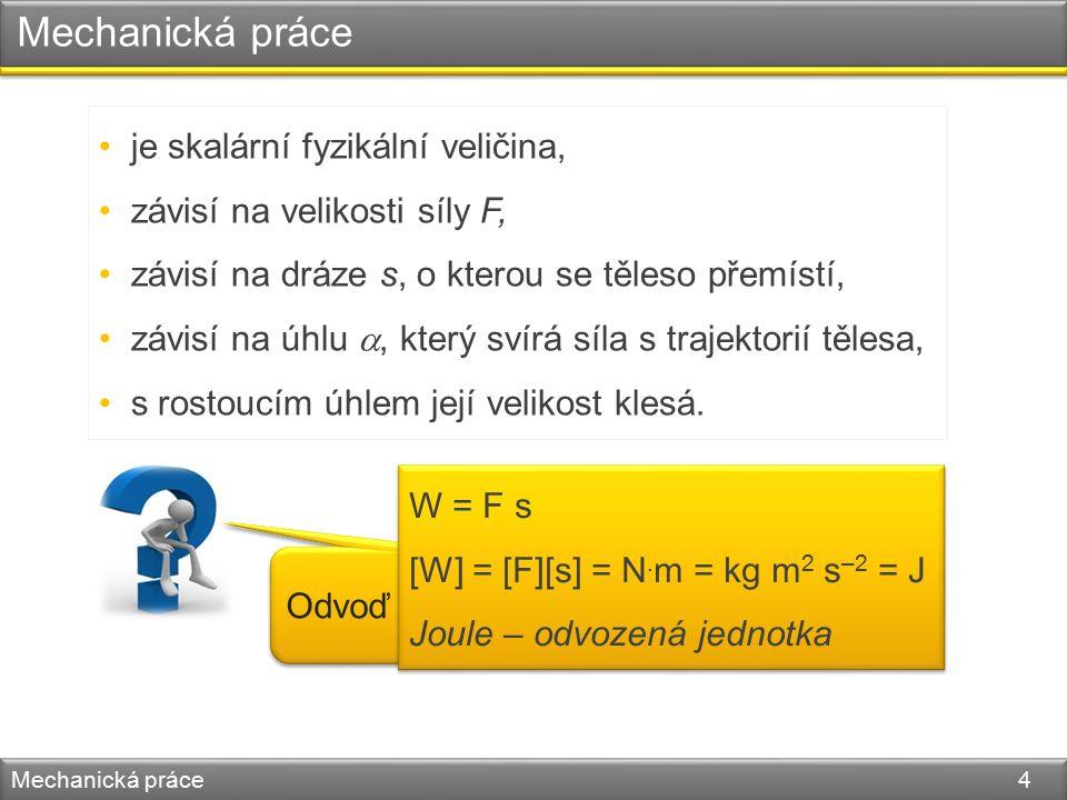 Mechanická práce Mechanická práce 5 W = Fs cos  F v Fv  cos   cos  =  Síla koná maximální práci W = Fs Síla koná nulovou práci W = 0