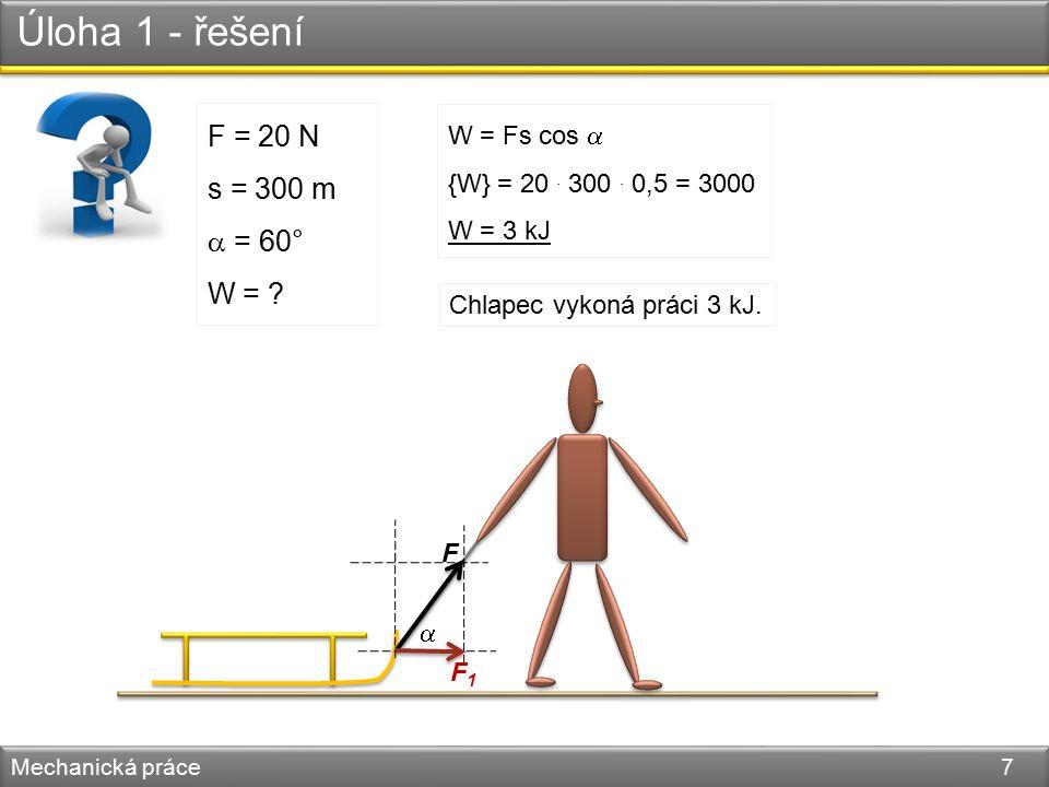 Úloha 2 Mechanická práce 8 Rozhodněte, ve kterých případech člověk koná mechanickou práci: a) jde a drží v určité výšce kbelík s vodou, b) zvedá cihlu ze země, c) sedí na židli, d) vstává ze židle, e) stojí na prostřední příčce žebříku?