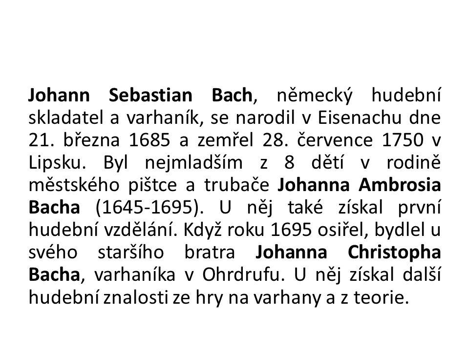 Johann Sebastian Bach, německý hudební skladatel a varhaník, se narodil v Eisenachu dne 21.