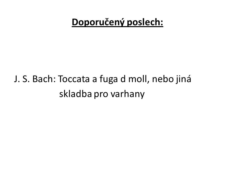 Doporučený poslech: J. S. Bach: Toccata a fuga d moll, nebo jiná skladba pro varhany