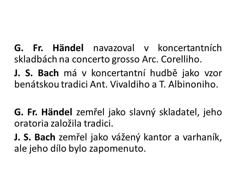 G. Fr. Händel navazoval v koncertantních skladbách na concerto grosso Arc. Corelliho. J. S. Bach má v koncertantní hudbě jako vzor benátskou tradici A