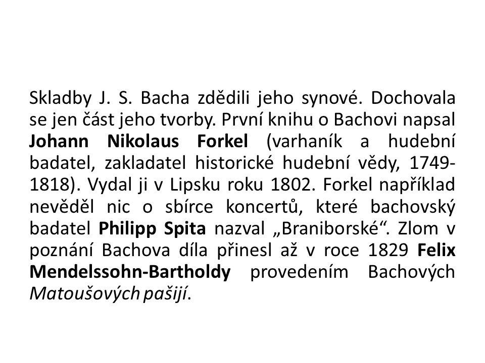 Skladby J. S. Bacha zdědili jeho synové. Dochovala se jen část jeho tvorby.