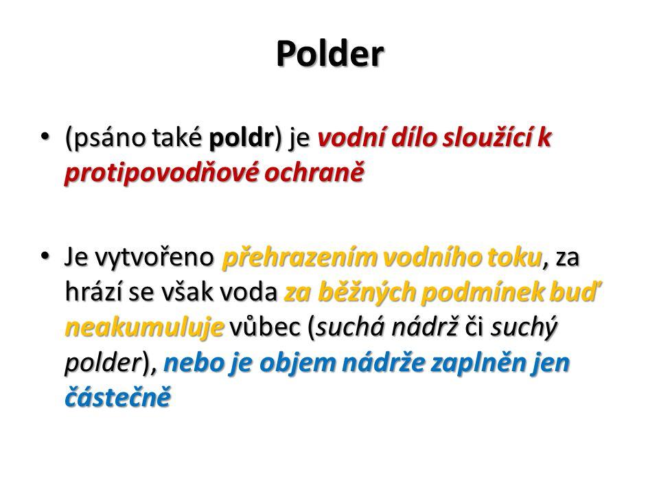 Polder (psáno také poldr) je vodní dílo sloužící k protipovodňové ochraně (psáno také poldr) je vodní dílo sloužící k protipovodňové ochraně Je vytvoř