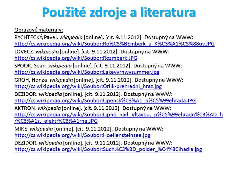 Použité zdroje a literatura Obrazové materiály: RYCHTECKÝ, Pavel. wikipedia [online]. [cit. 9.11.2012]. Dostupný na WWW: http://cs.wikipedia.org/wiki/