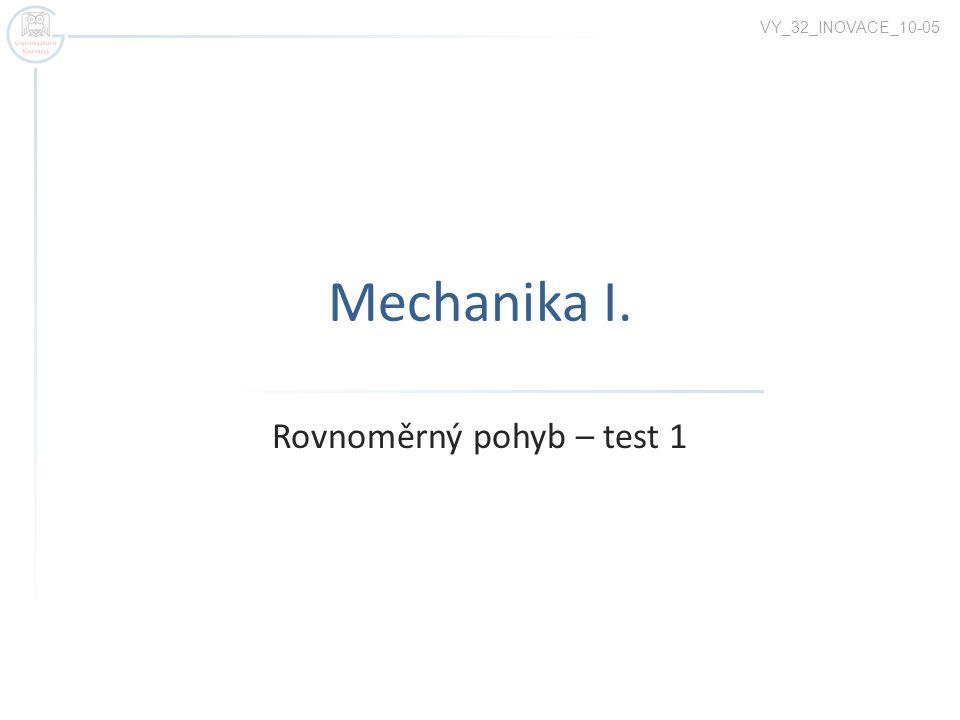Mechanika I. Rovnoměrný pohyb – test 1 VY_32_INOVACE_10-05