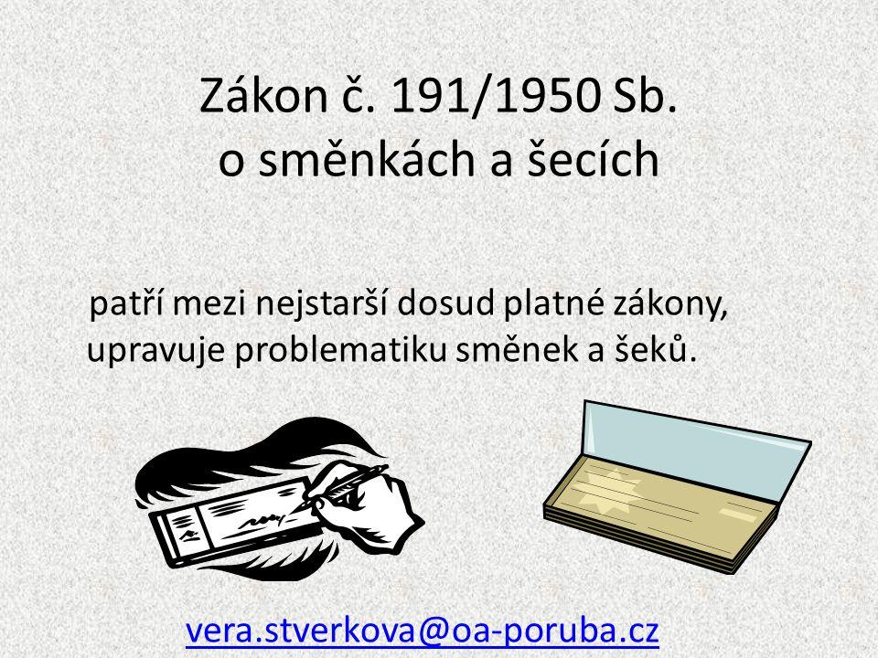 Zákon č. 191/1950 Sb. o směnkách a šecích patří mezi nejstarší dosud platné zákony, upravuje problematiku směnek a šeků. vera.stverkova@oa-poruba.czve