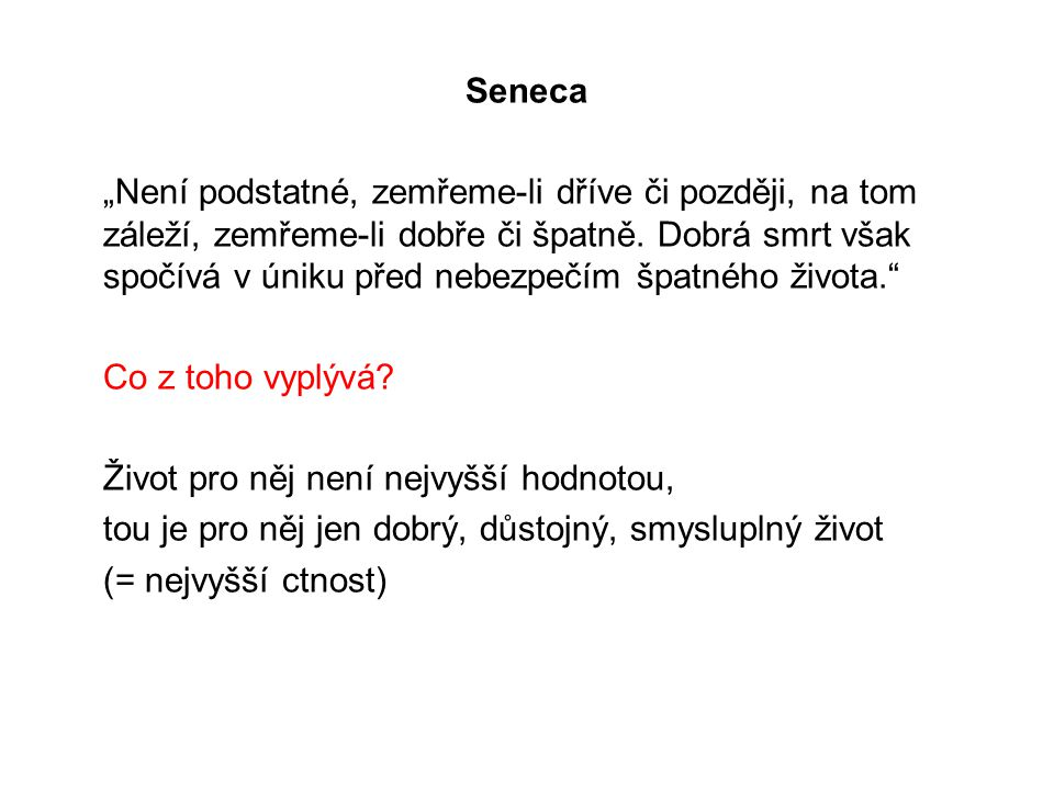 """Seneca """"Není podstatné, zemřeme-li dříve či později, na tom záleží, zemřeme-li dobře či špatně."""