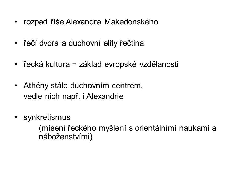 rozpad říše Alexandra Makedonského řečí dvora a duchovní elity řečtina řecká kultura = základ evropské vzdělanosti Athény stále duchovním centrem, vedle nich např.