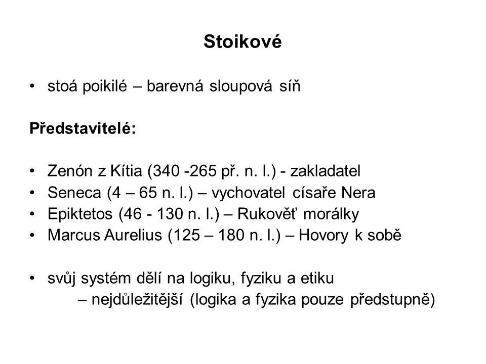 Stoikové stoá poikilé – barevná sloupová síň Představitelé: Zenón z Kítia (340 -265 př.