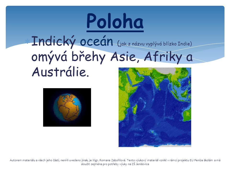  Indický oceán ( jak z názvu vyplývá blízko Indie ) omývá břehy Asie, Afriky a Austrálie.