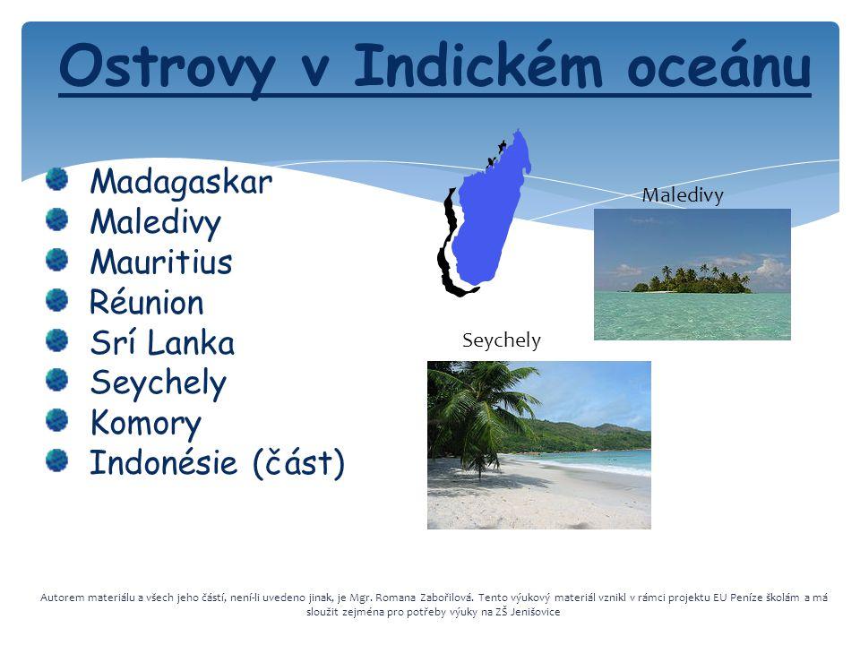 Ostrovy v Indickém oceánu Madagaskar Maledivy Mauritius Réunion Srí Lanka Seychely Komory Indonésie (část) Autorem materiálu a všech jeho částí, není-li uvedeno jinak, je Mgr.