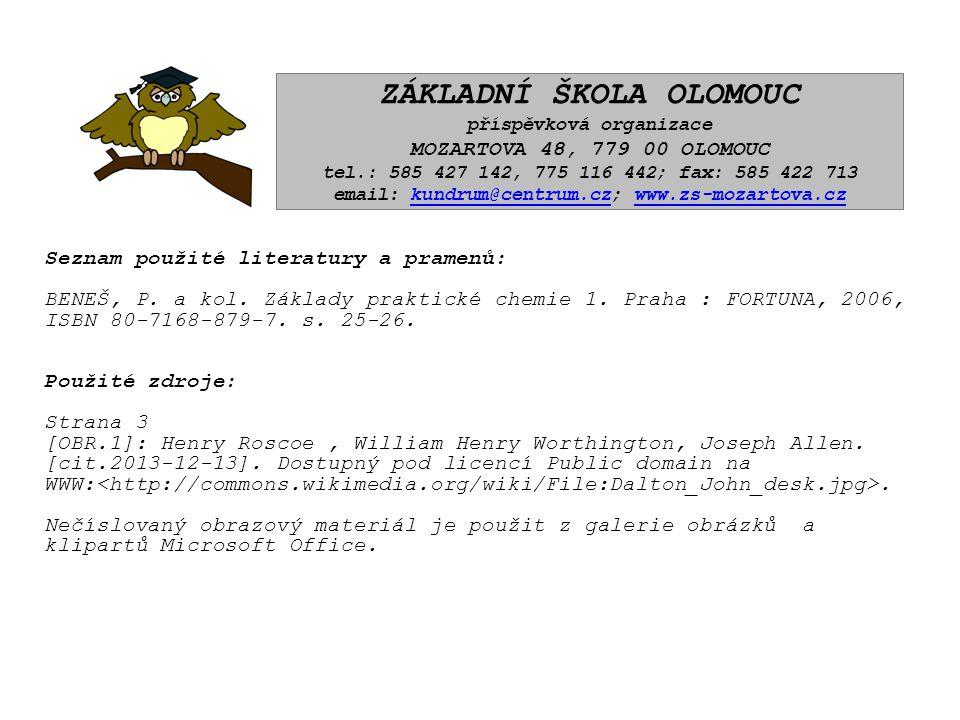 Seznam použité literatury a pramenů: BENEŠ, P. a kol. Základy praktické chemie 1. Praha : FORTUNA, 2006, ISBN 80-7168-879-7. s. 25-26. Použité zdroje:
