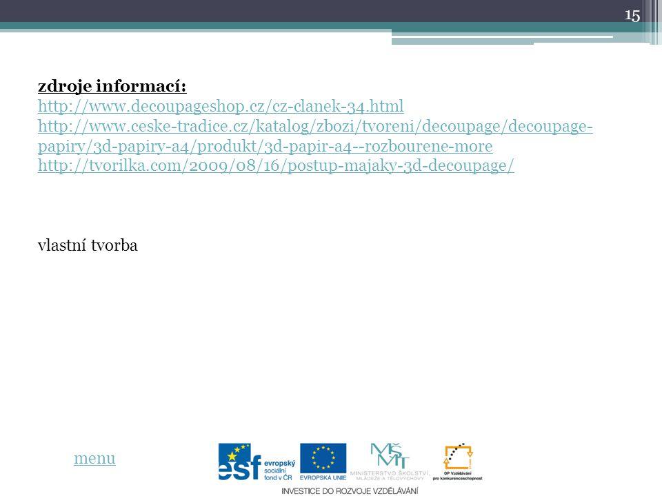 15 zdroje informací: http://www.decoupageshop.cz/cz-clanek-34.html http://www.ceske-tradice.cz/katalog/zbozi/tvoreni/decoupage/decoupage- papiry/3d-pa