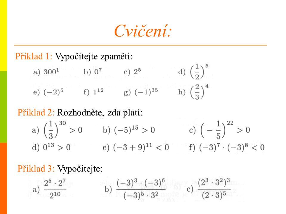 Cvičení: Příklad 2: Rozhodněte, zda platí: Příklad 1: Vypočítejte zpaměti: Příklad 3: Vypočítejte: