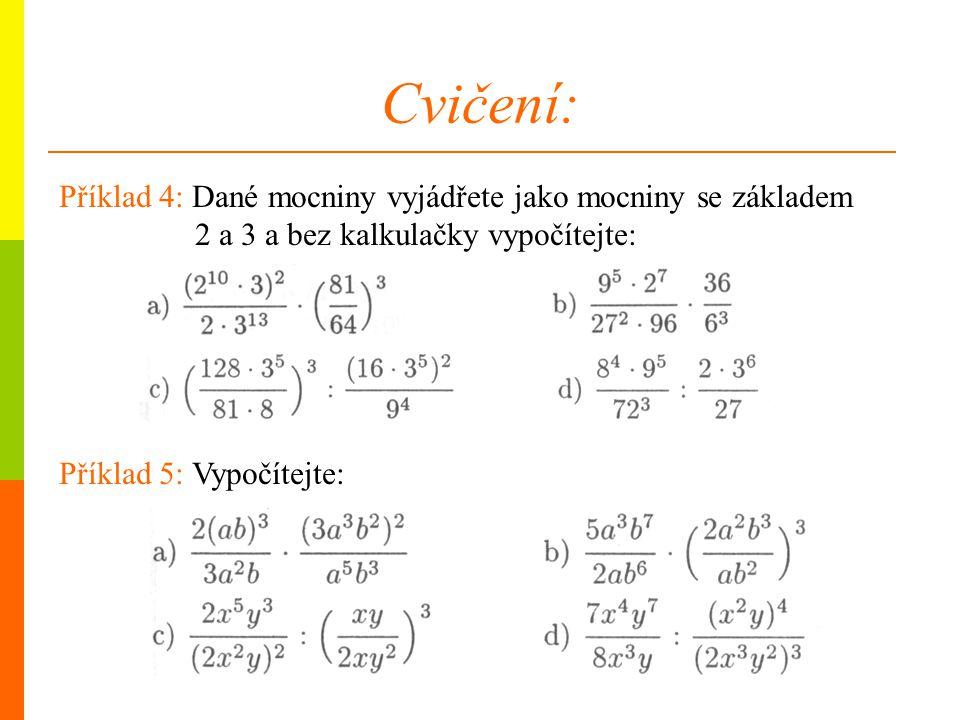 Cvičení: Příklad 5: Vypočítejte: Příklad 4: Dané mocniny vyjádřete jako mocniny se základem 2 a 3 a bez kalkulačky vypočítejte: