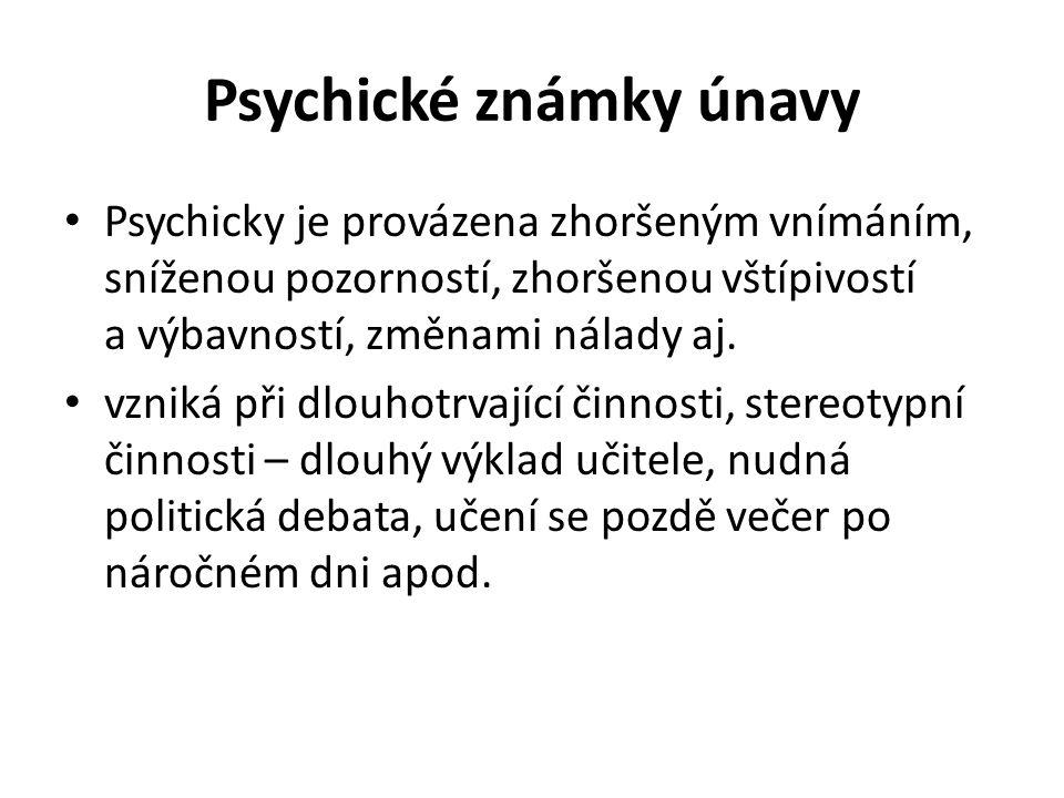 Psychické známky únavy Psychicky je provázena zhoršeným vnímáním, sníženou pozorností, zhoršenou vštípivostí a výbavností, změnami nálady aj.