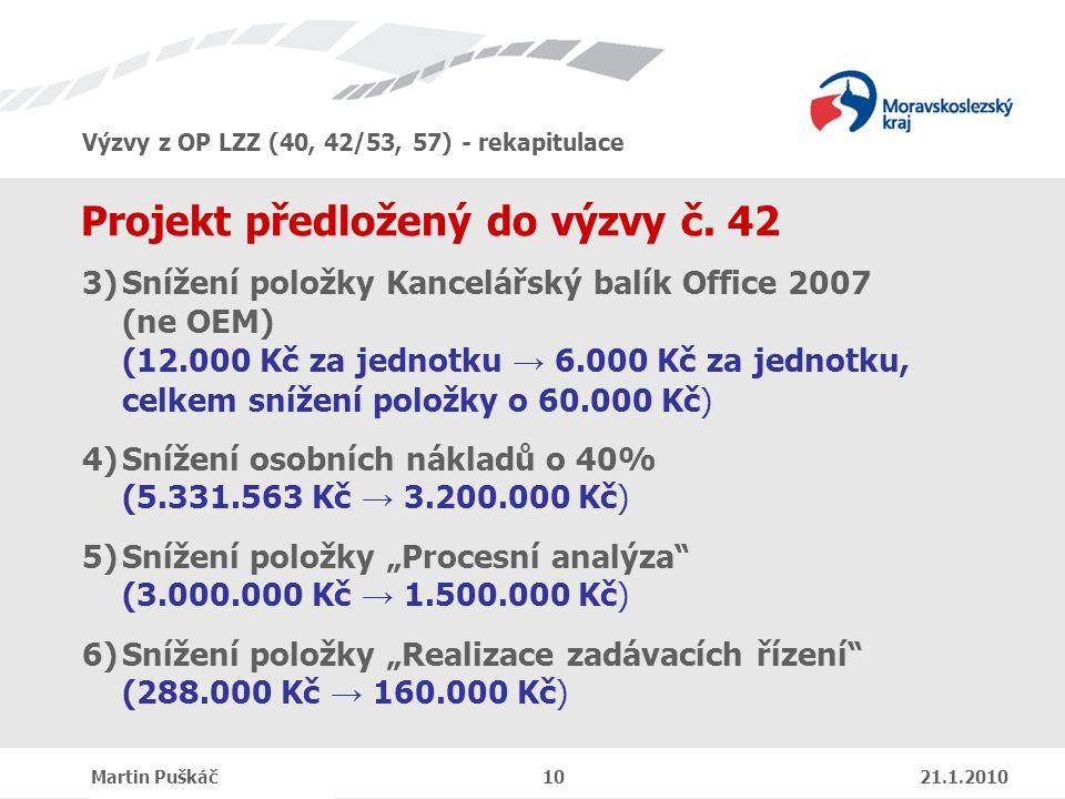 Výzvy z OP LZZ (40, 42/53, 57) - rekapitulace Martin Puškáč 10 21.1.2010 Projekt předložený do výzvy č.