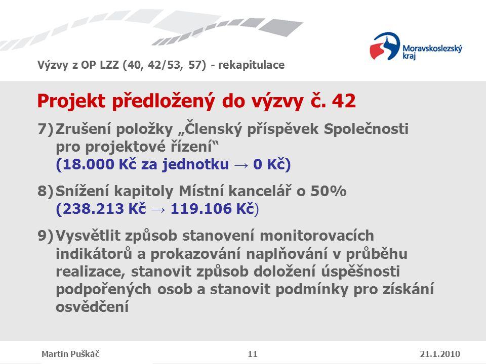 Výzvy z OP LZZ (40, 42/53, 57) - rekapitulace Martin Puškáč 11 21.1.2010 Projekt předložený do výzvy č.