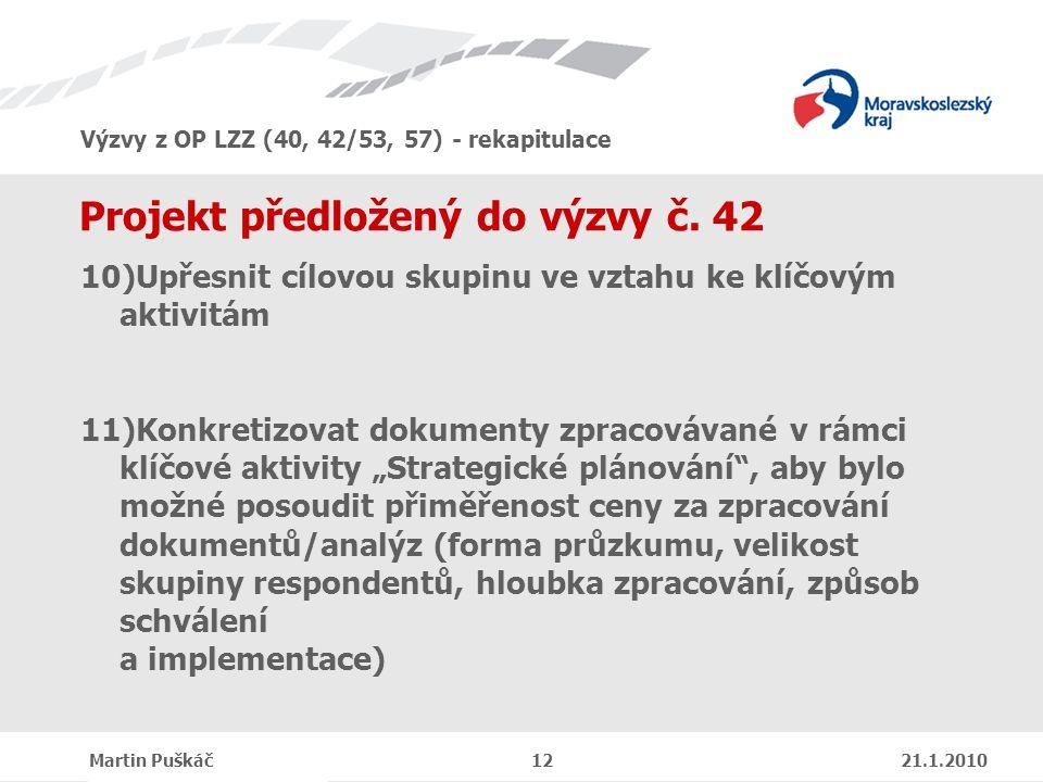 Výzvy z OP LZZ (40, 42/53, 57) - rekapitulace Martin Puškáč 12 21.1.2010 Projekt předložený do výzvy č.