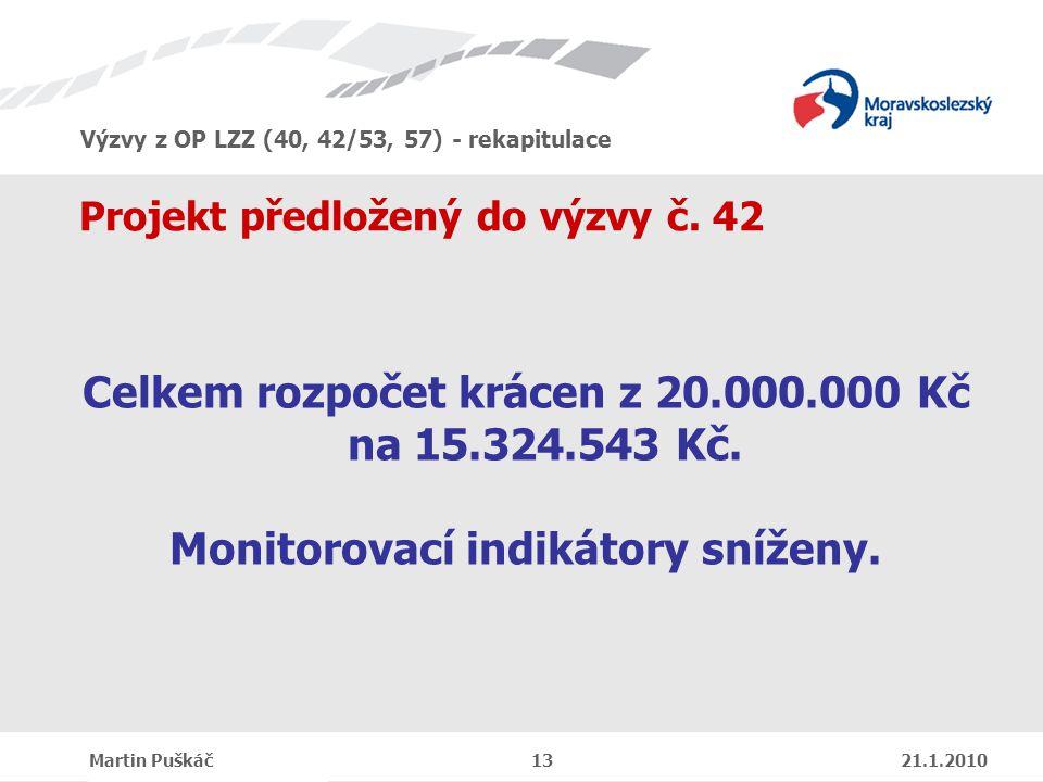 Výzvy z OP LZZ (40, 42/53, 57) - rekapitulace Martin Puškáč 13 21.1.2010 Projekt předložený do výzvy č.