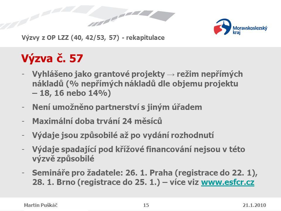 Výzvy z OP LZZ (40, 42/53, 57) - rekapitulace Martin Puškáč 15 21.1.2010 Výzva č.