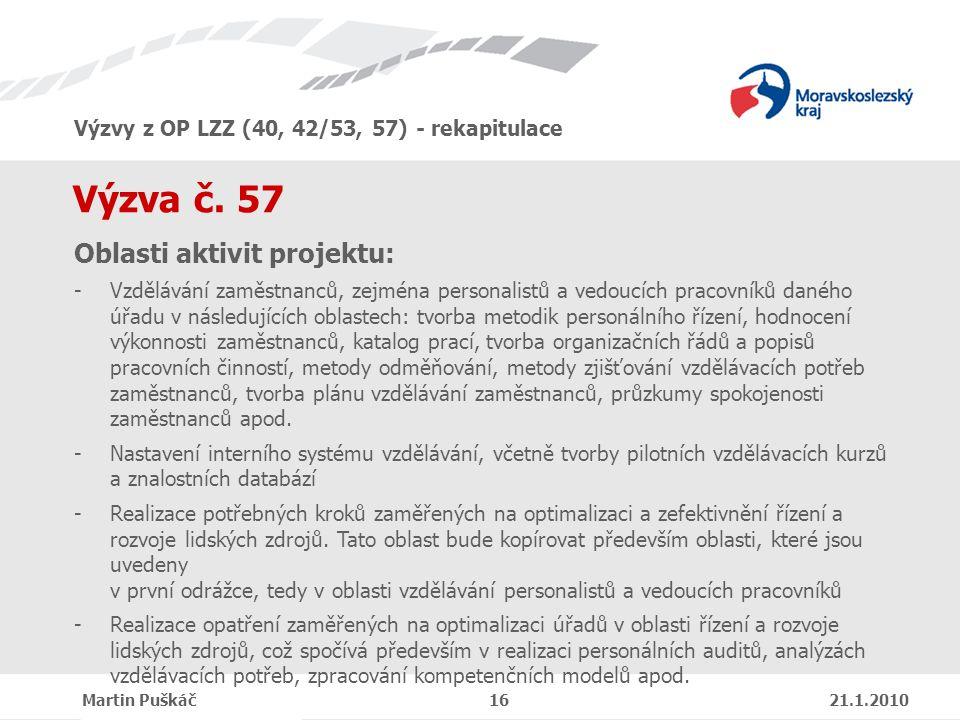 Výzvy z OP LZZ (40, 42/53, 57) - rekapitulace Martin Puškáč 16 21.1.2010 Výzva č.