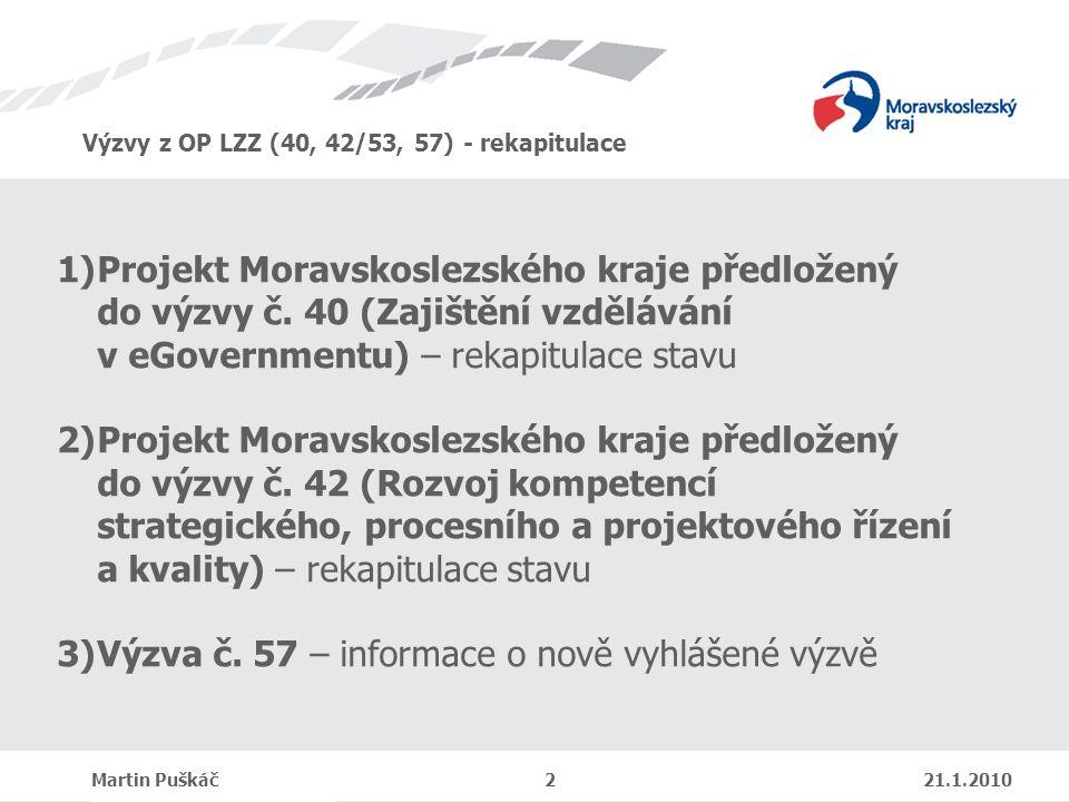 Výzvy z OP LZZ (40, 42/53, 57) - rekapitulace Martin Puškáč 2 21.1.2010 1)Projekt Moravskoslezského kraje předložený do výzvy č.