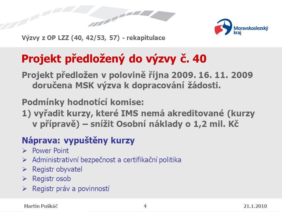Výzvy z OP LZZ (40, 42/53, 57) - rekapitulace Martin Puškáč 4 21.1.2010 Projekt předložený do výzvy č.