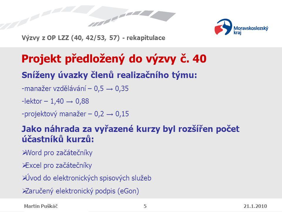 Výzvy z OP LZZ (40, 42/53, 57) - rekapitulace Martin Puškáč 5 21.1.2010 Projekt předložený do výzvy č.