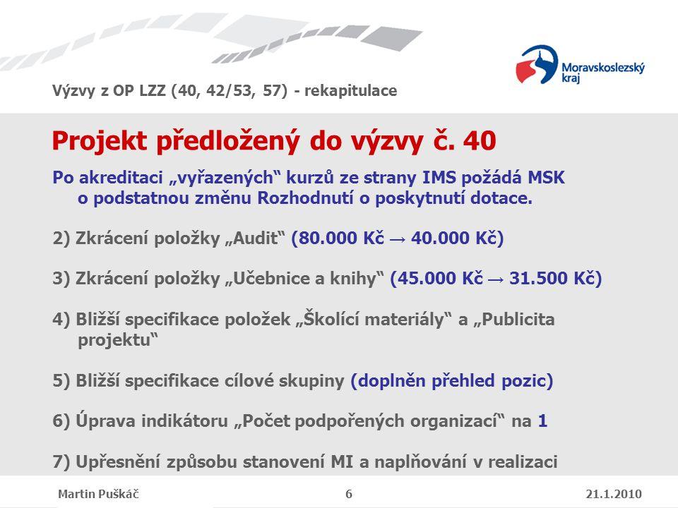 Výzvy z OP LZZ (40, 42/53, 57) - rekapitulace Martin Puškáč 6 21.1.2010 Projekt předložený do výzvy č.
