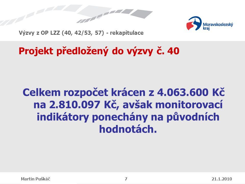 Výzvy z OP LZZ (40, 42/53, 57) - rekapitulace Martin Puškáč 7 21.1.2010 Projekt předložený do výzvy č.