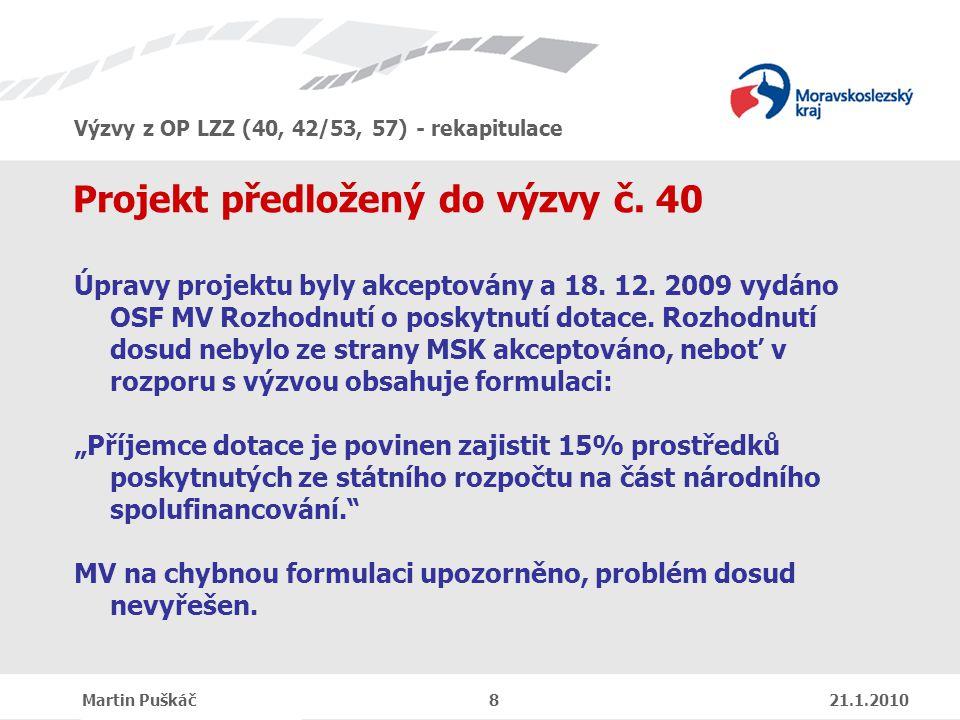 Výzvy z OP LZZ (40, 42/53, 57) - rekapitulace Martin Puškáč 8 21.1.2010 Projekt předložený do výzvy č.
