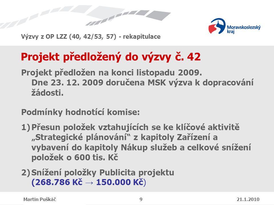 Výzvy z OP LZZ (40, 42/53, 57) - rekapitulace Martin Puškáč 9 21.1.2010 Projekt předložený do výzvy č.