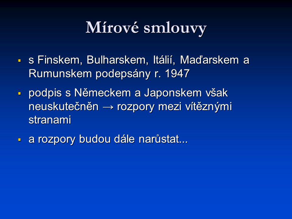 Mírové smlouvy  s Finskem, Bulharskem, Itálií, Maďarskem a Rumunskem podepsány r. 1947  podpis s Německem a Japonskem však neuskutečněn → rozpory me