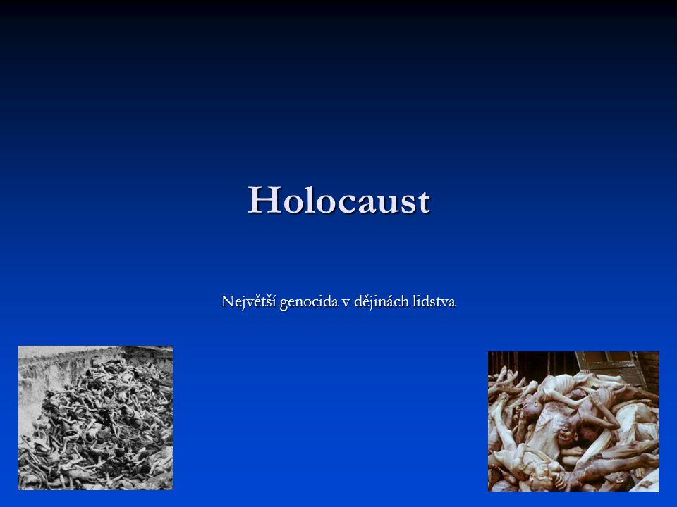 Holocaust Největší genocida v dějinách lidstva