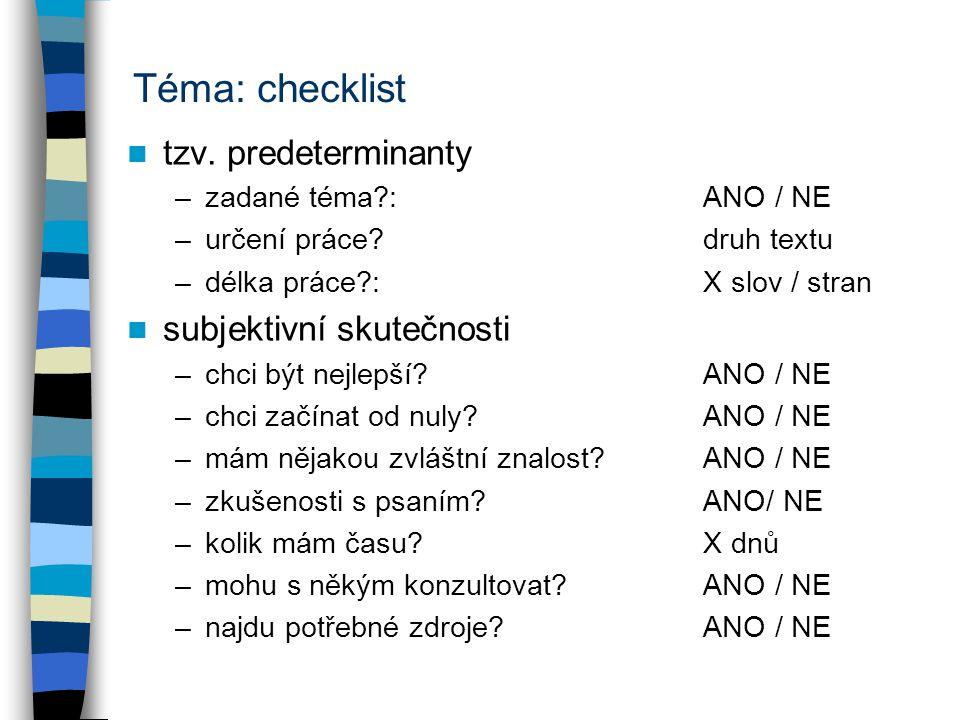 Téma: checklist tzv. predeterminanty –zadané téma?:ANO / NE –určení práce?druh textu –délka práce?:X slov / stran subjektivní skutečnosti –chci být ne