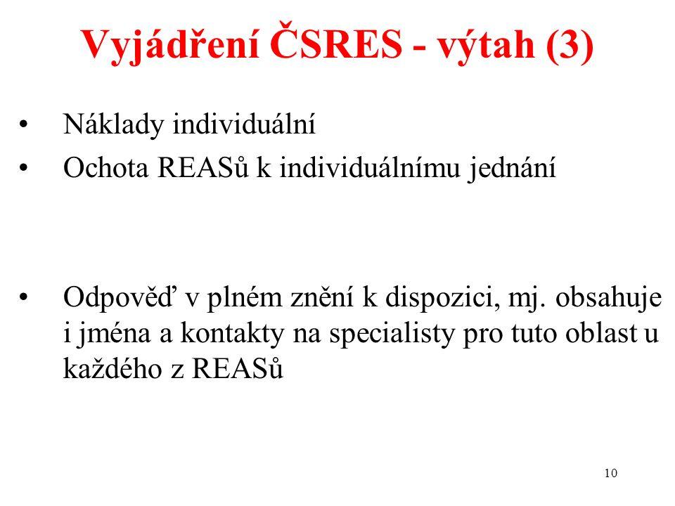 10 Vyjádření ČSRES - výtah (3) Náklady individuální Ochota REASů k individuálnímu jednání Odpověď v plném znění k dispozici, mj. obsahuje i jména a ko