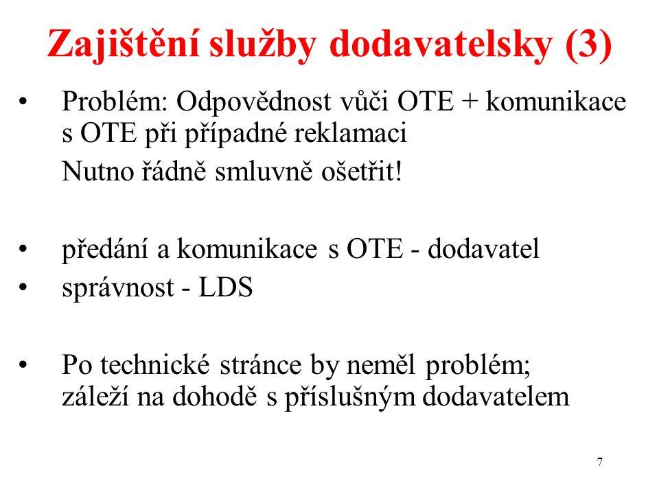 7 Zajištění služby dodavatelsky (3) Problém: Odpovědnost vůči OTE + komunikace s OTE při případné reklamaci Nutno řádně smluvně ošetřit! předání a kom
