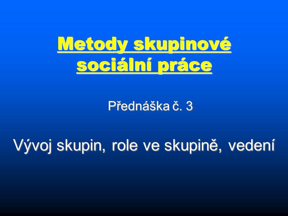 Metody skupinové sociální práce Přednáška č. 3 Vývoj skupin, role ve skupině, vedení