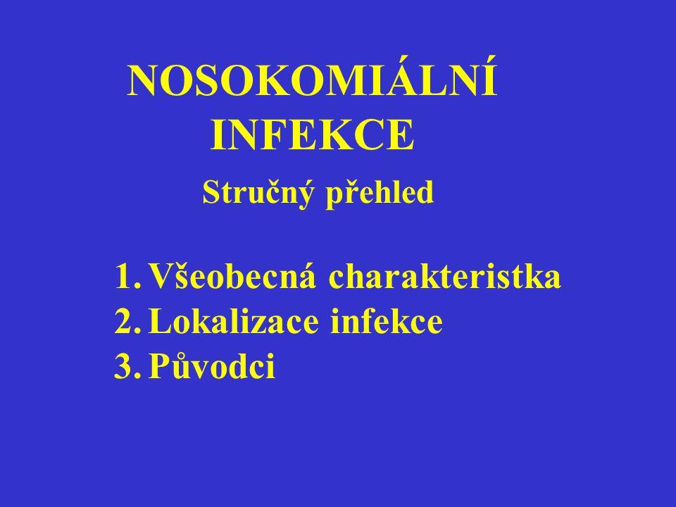 NOSOKOMIÁLNÍ INFEKCE Stručný přehled 1.Všeobecná charakteristka 2.Lokalizace infekce 3.Původci