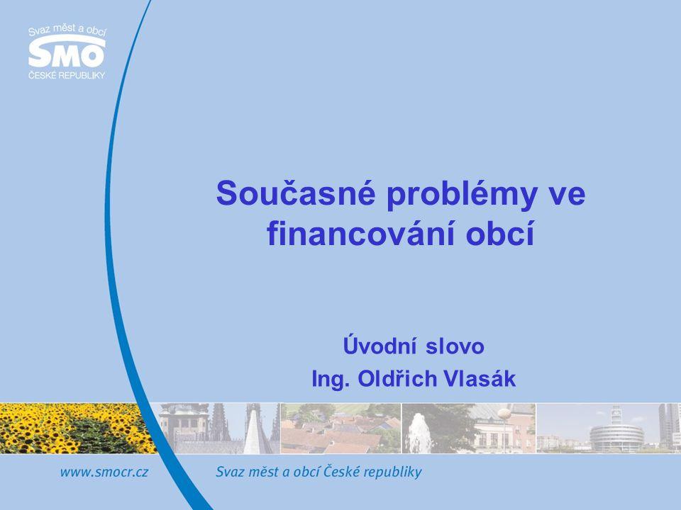Současné problémy ve financování obcí Úvodní slovo Ing. Oldřich Vlasák