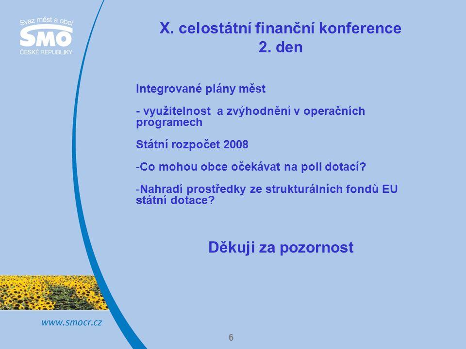 6 X. celostátní finanční konference 2. den Integrované plány měst - využitelnost a zvýhodnění v operačních programech Státní rozpočet 2008 -Co mohou o