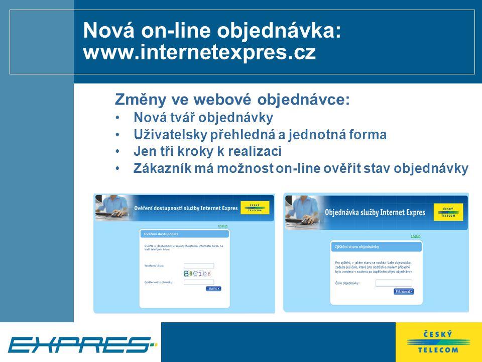 Nová on-line objednávka: www.internetexpres.cz Změny ve webové objednávce: Nová tvář objednávky Uživatelsky přehledná a jednotná forma Jen tři kroky k realizaci Zákazník má možnost on-line ověřit stav objednávky