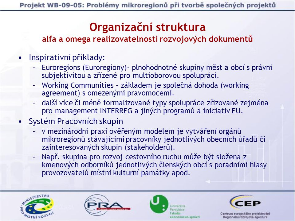 Inspirativní příklady: –Euroregions (Euroregiony)- plnohodnotné skupiny měst a obcí s právní subjektivitou a zřízené pro multioborovou spolupráci. –Wo