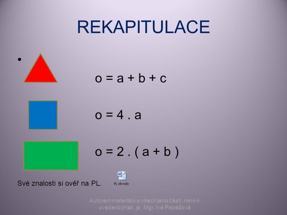 REKAPITULACE o = a + b + c o = 4. a o = 2. ( a + b ) Své znalosti si ověř na PL. Autorem materiálu a všech jeho částí, není-li uvedeno jinak, je Mgr.