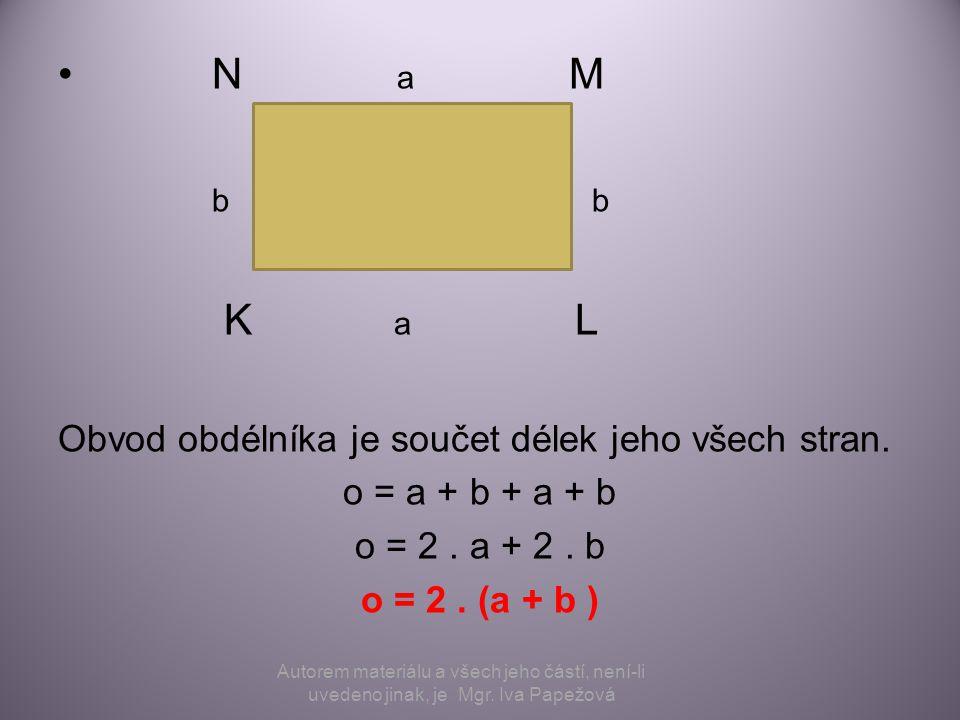 N a M b b K a L Obvod obdélníka je součet délek jeho všech stran. o = a + b + a + b o = 2. a + 2. b o = 2. (a + b ) Autorem materiálu a všech jeho čás