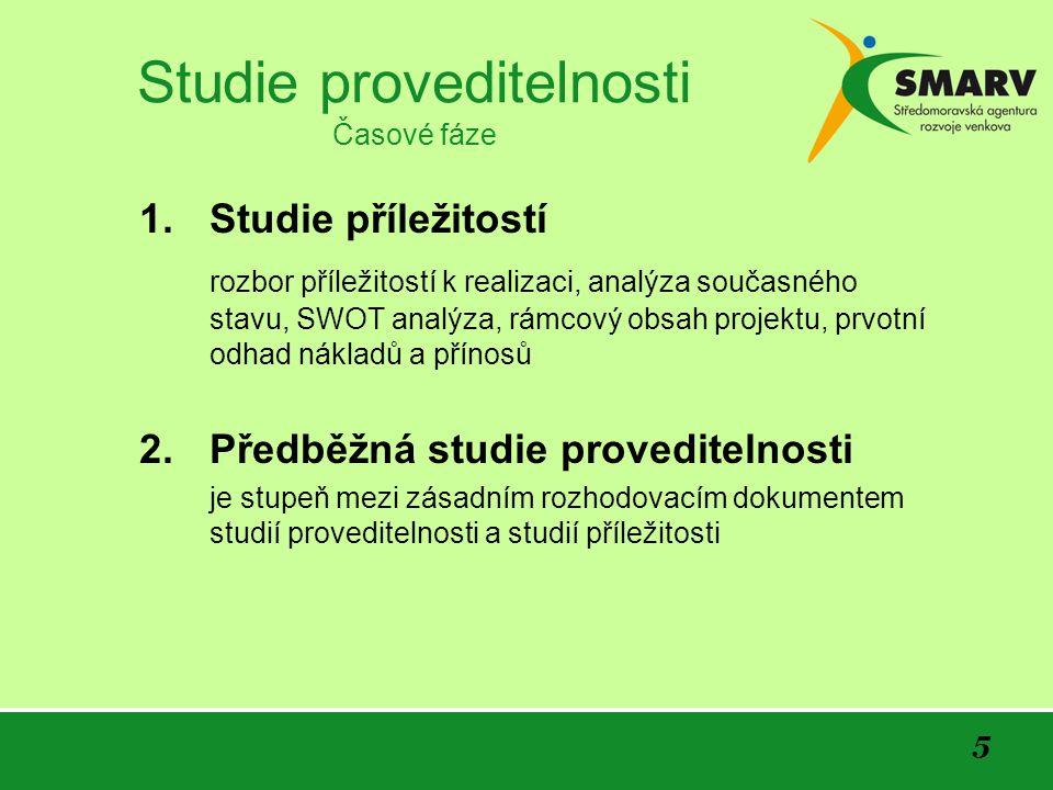 5 Studie proveditelnosti Časové fáze 1.Studie příležitostí rozbor příležitostí k realizaci, analýza současného stavu, SWOT analýza, rámcový obsah projektu, prvotní odhad nákladů a přínosů 2.Předběžná studie proveditelnosti je stupeň mezi zásadním rozhodovacím dokumentem studií proveditelnosti a studií příležitosti